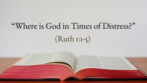 """Where is God in Times of Distress?"" (Ruth 1:1-5)"