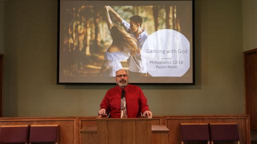 Dancing with God - Phil. 2-12-13 - Pastor Kevin Barnhart