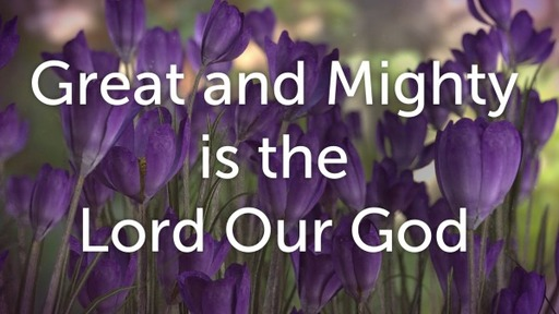 Great and Mighty is the Lord Our God