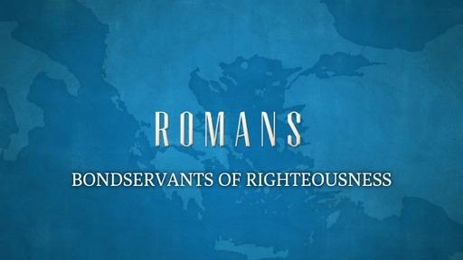Bondservants of Righteousness (Romans 6:15-21)