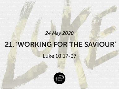 21. 'Working for the Saviour' (Luke 10:17-37)