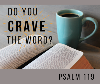 """Do you crave the Word?"" Psalm 119"