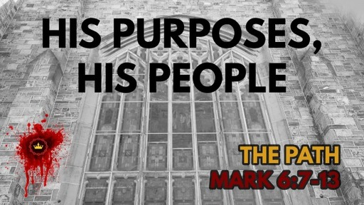 His Purposes, His People: Mark 6:7-13