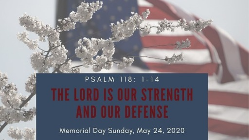 May 24, 2020 - The Lord is Our Strength and Our Defense
