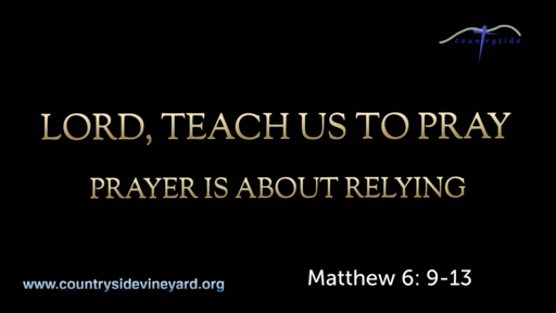 Lord Teach Us To Pray - Prayer Is About Relying