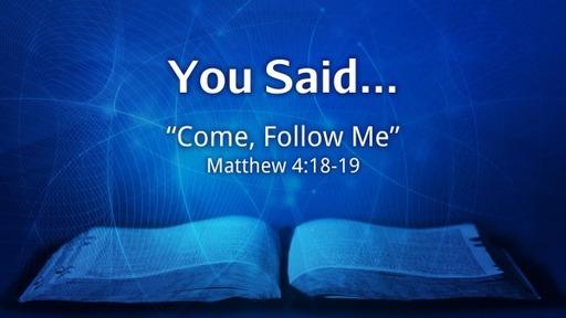 You Said, Week 3: Come Follow Me // Pastor David Spiegel
