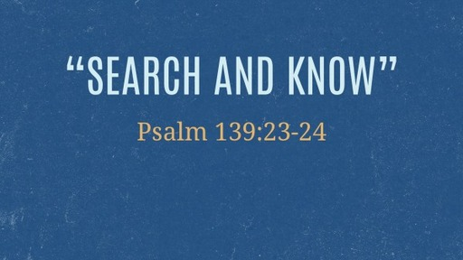 """""""Search and Know""""Psalm 139:23-24"""