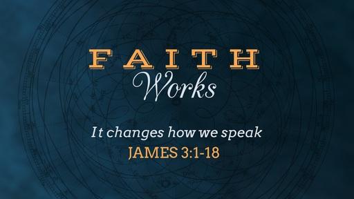 Faith Changes how we Speak, James 3:1-18