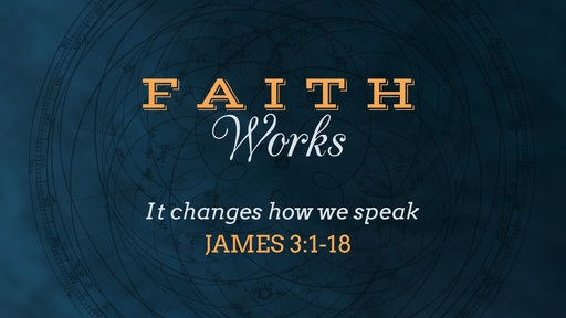 Faith Changes how we Speak, James 3:1-18