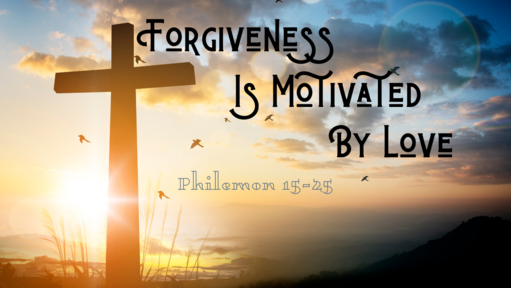 Forgiveness Is Motivated By Love