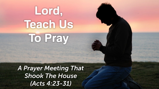 May 24, 2020 - A Prayer Meeting That Shook The House