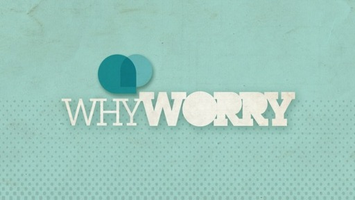 Why Worry!?