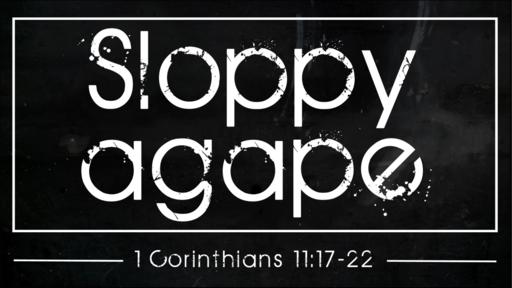 Sloppy Agape (1 Corinthians 11:17-22)