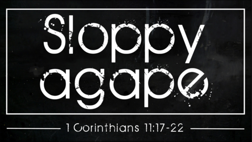 Sloppy Agape (1 Corinthians 11:17-22)