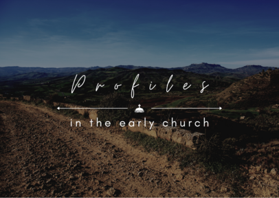 Profiles in the Early Church
