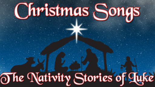 Christmas Songs: The Nativity Songs in Luke