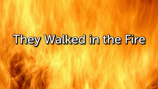 They Walked in the Fire