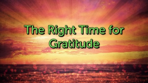 The Right Time for Gratitude