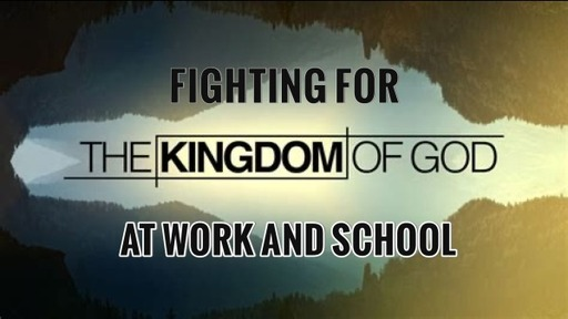 Fighting for the Kingdom of God at Work and School