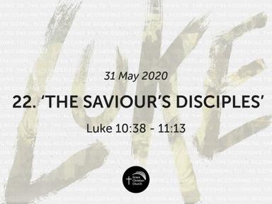 22. 'The Saviour's Disciples' (Luke 10:38 - 11:13)