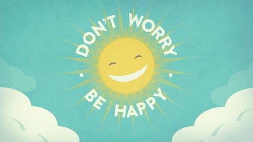 Don't worry be happy (Part 2)