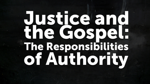 Justice and the Gospel: The Responsibilities of Authority