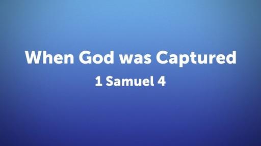 When God Was Captured 1 Samuel 4