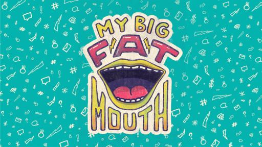 My Big Fat Mouth