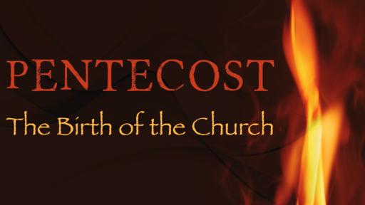 "2020-05-31 Pentecost: ""The Birth of the Church"" - James Miller, Jr"