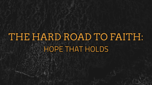 The Hard Road to Faith: Hope that Holds