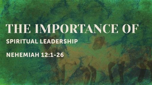 The Importance of Spiritual Leadership