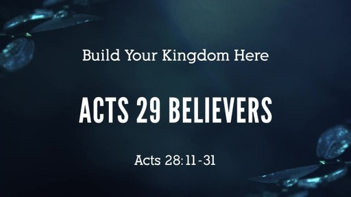 Build Your Kingdom Here - Acts 28:11-31 / May 31, 2020