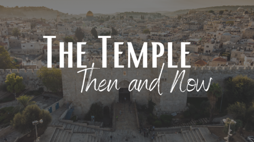 The Temple: Then and Now