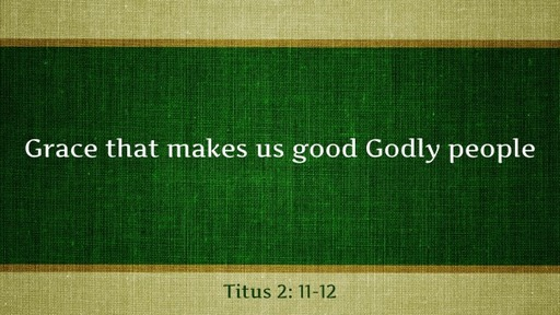 Grace that makes us Godly people