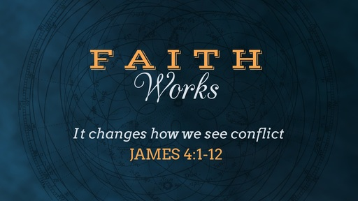 Faith Changes how we see Conflict, James 4:1-12