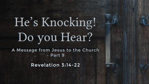 He's knocking! Do you hear?