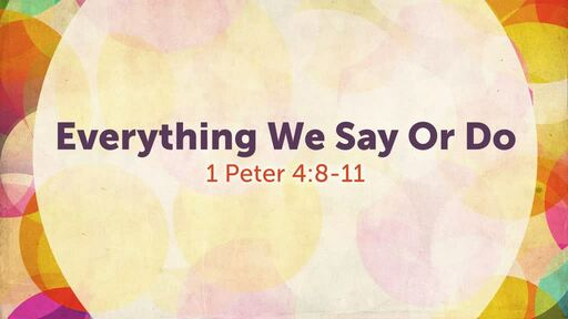 Everything We Say Or Do