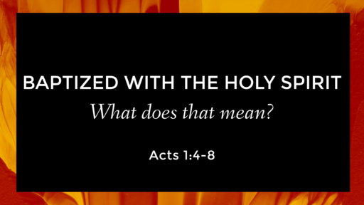 Baptized with the Holy Spirit: What does that mean?