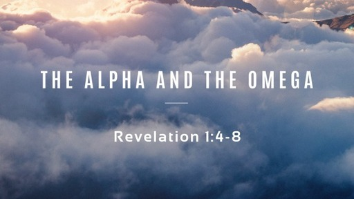 The Alpha and the Omega (Revelation 1:4-8)