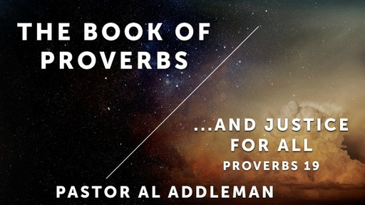 ...And Justice for All , Pt 1 - Proverbs 19:1-17