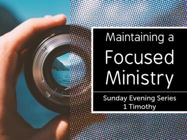 Maintaining a Focused Ministry - 1 Timothy