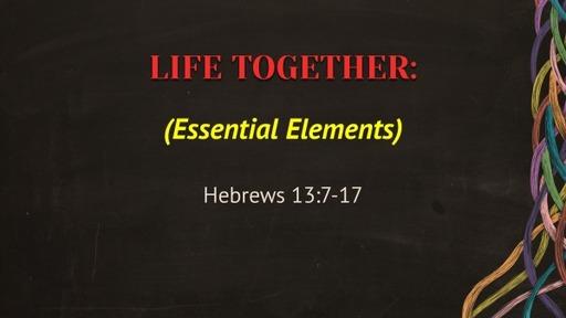 Life Together: Essential Elements (Hebrews 13:7-17)