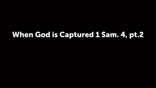 When God is Captured 1 Sam. 4, pt.2