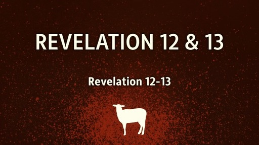 Revelation 12 & 13