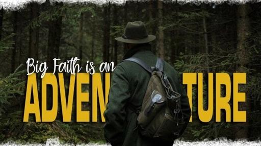 Sun June 7, 2020 - BIG Faith is an Adventure