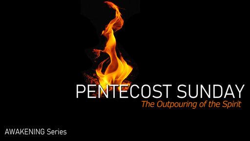 Pentecost Sunday, AWAKENING 2020, Series Part 6, Sunday May 31, 2020
