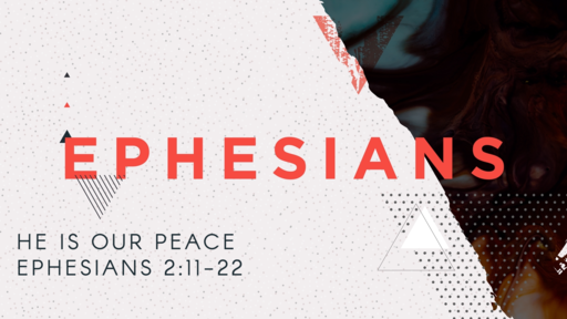 Ephesians 2:11-22 He Is Our Peace