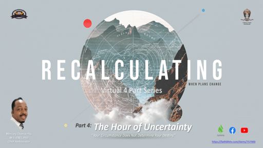 RECALCULATING SERIES: Part 4-The Hour of Uncertainty (Sunday, June 7, 2020 @ 2:15 P.M.)