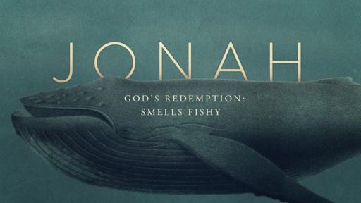 Jonah - God's Redemption: Smells Fishy