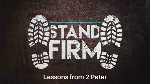 Stand Firm: Lessons from 2 Peter
